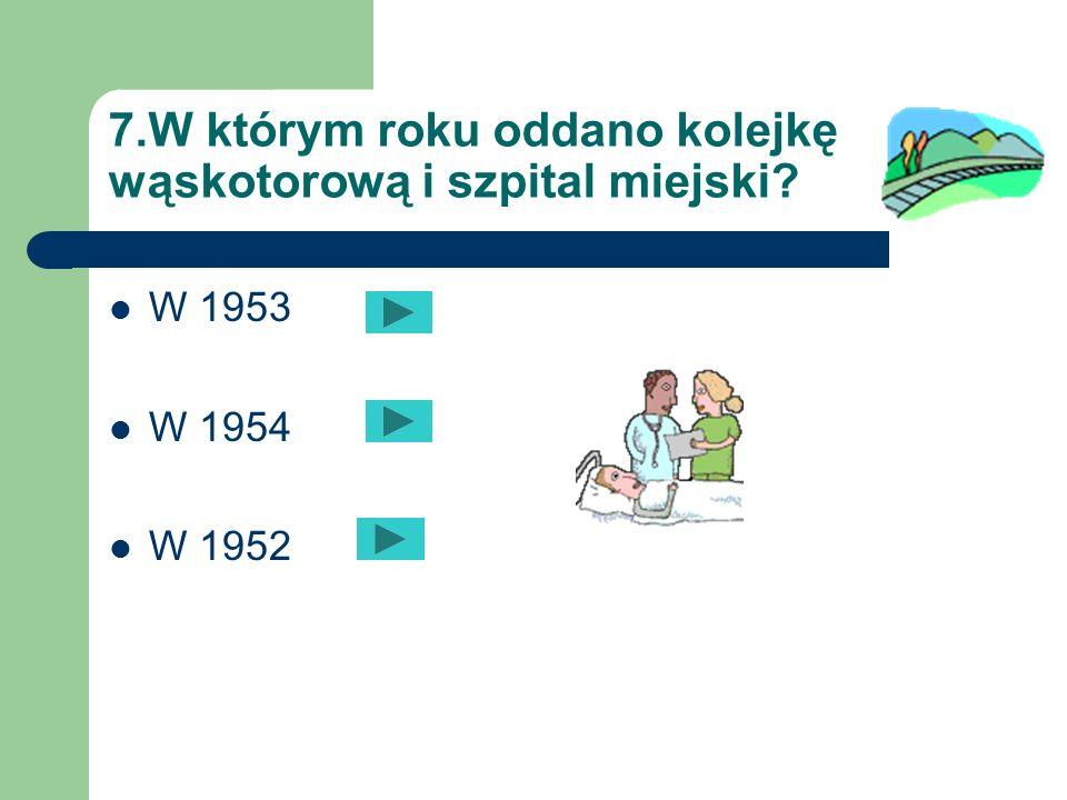7.W którym roku oddano kolejkę wąskotorową i szpital miejski