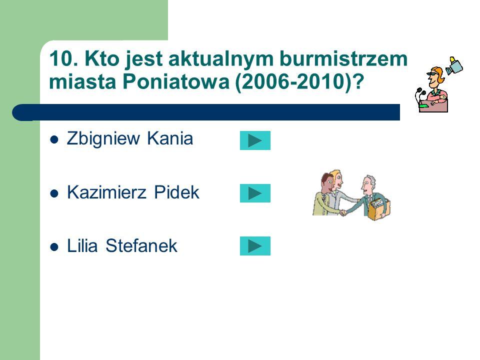 10. Kto jest aktualnym burmistrzem miasta Poniatowa (2006-2010)