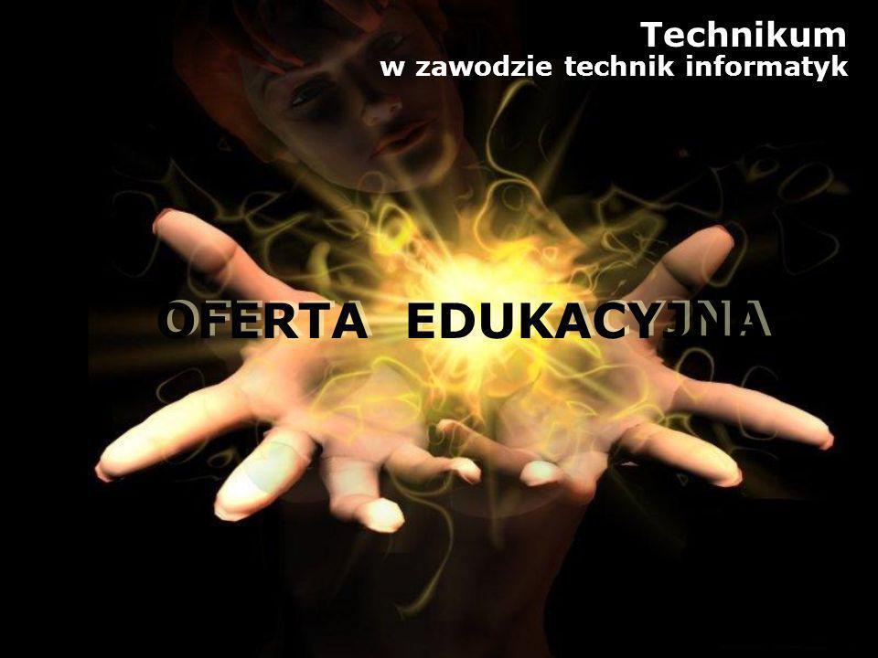 Technikum w zawodzie technik informatyk OFERTA EDUKACYJNA