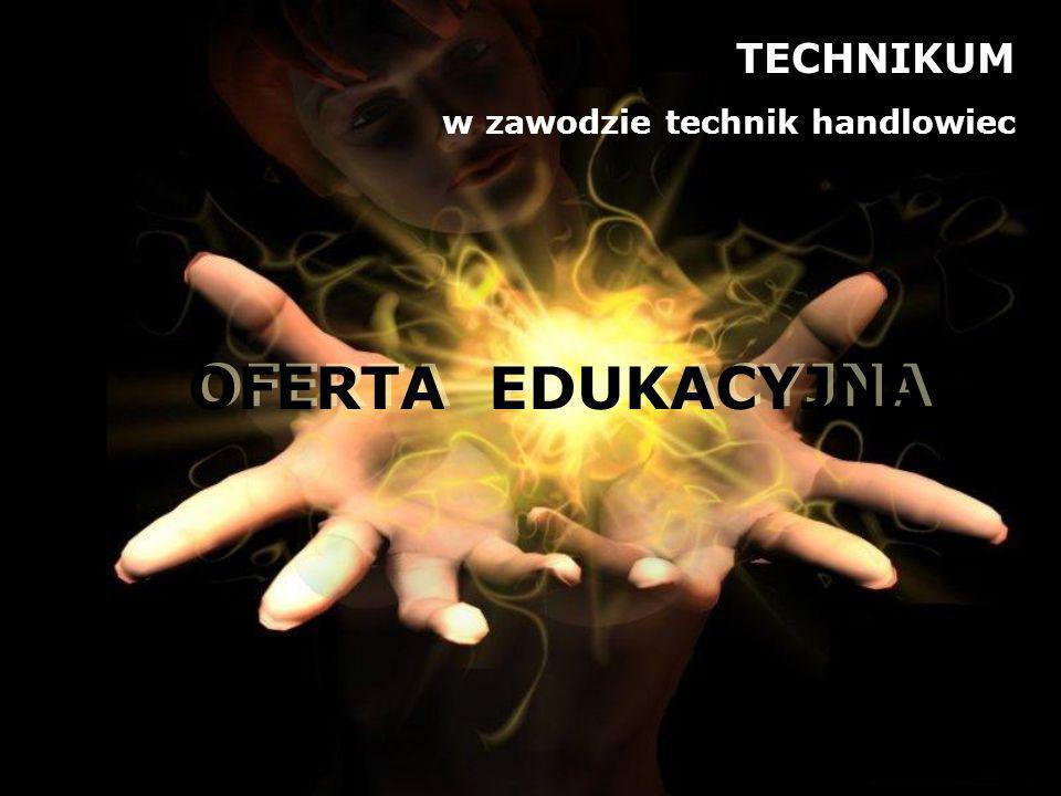 TECHNIKUM w zawodzie technik handlowiec OFERTA EDUKACYJNA