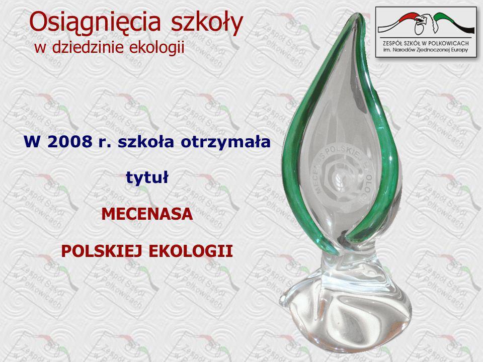 Osiągnięcia szkoły w dziedzinie ekologii MECENASA POLSKIEJ EKOLOGII