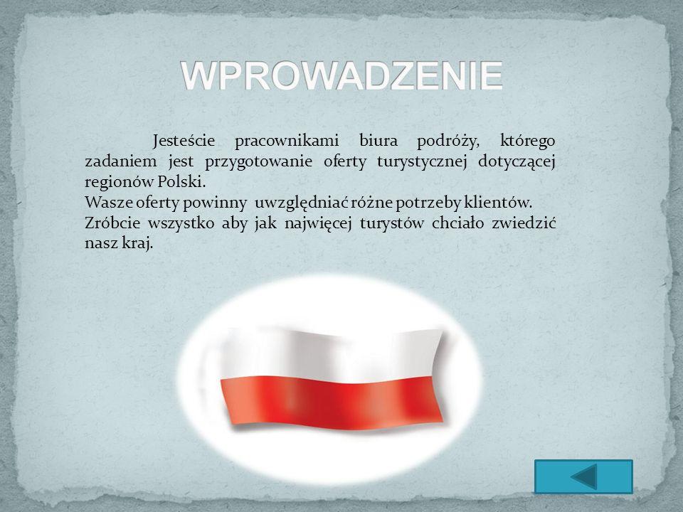 WPROWADZENIE Jesteście pracownikami biura podróży, którego zadaniem jest przygotowanie oferty turystycznej dotyczącej regionów Polski.
