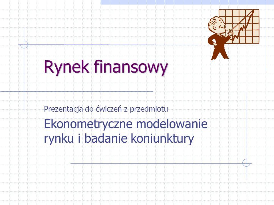Rynek finansowy Ekonometryczne modelowanie rynku i badanie koniunktury