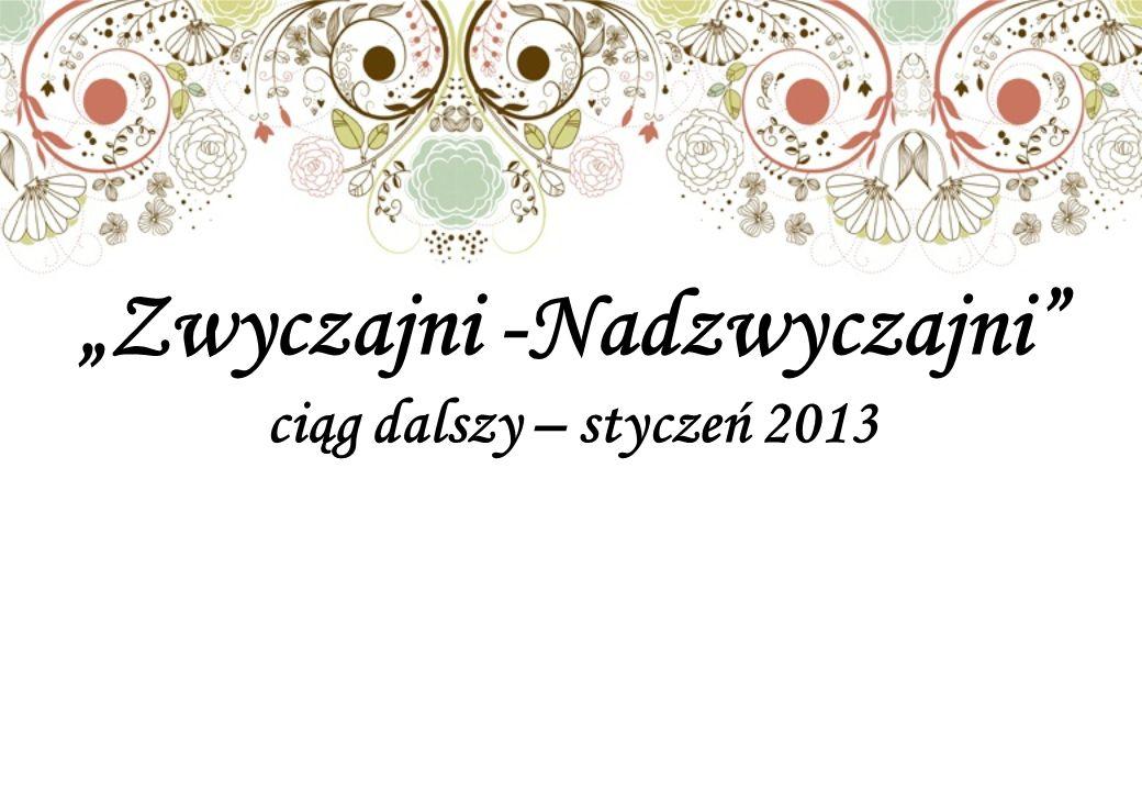"""""""Zwyczajni -Nadzwyczajni ciąg dalszy – styczeń 2013"""