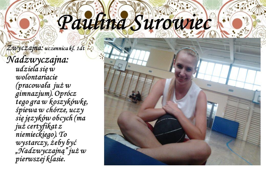 Paulina Surowiec Zwyczajna: uczennica kl. 1dt.