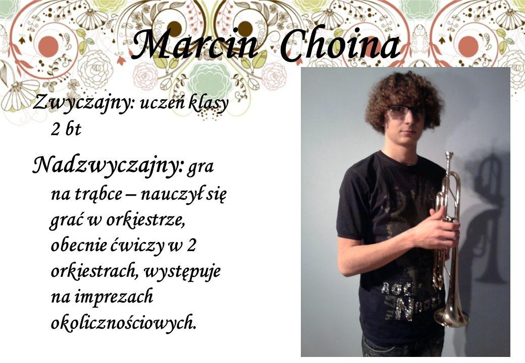 Marcin Choina Zwyczajny: uczeń klasy 2 bt.