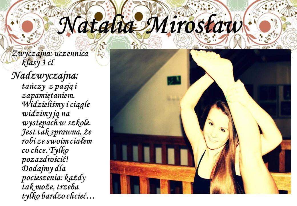 Natalia Mirosław Zwyczajna: uczennica klasy 3 cl.