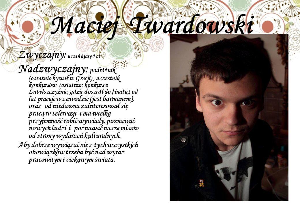 Maciej Twardowski Zwyczajny: uczeń klasy 4 ct.