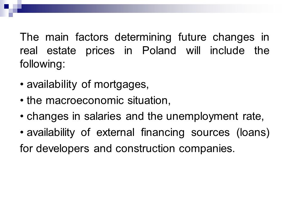 The main factors determining future changes in real estate prices in Poland will include the following: