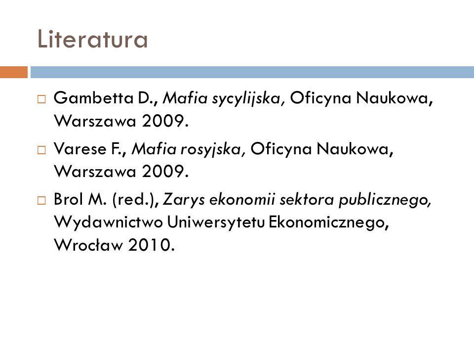 Literatura Gambetta D., Mafia sycylijska, Oficyna Naukowa, Warszawa 2009. Varese F., Mafia rosyjska, Oficyna Naukowa, Warszawa 2009.