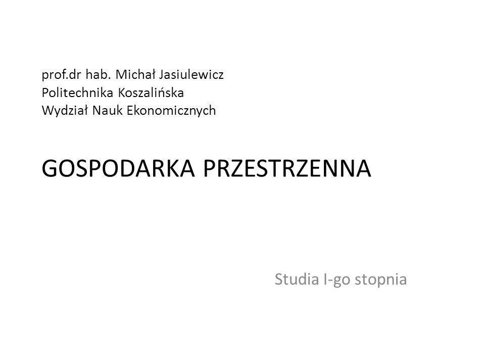 prof.dr hab. Michał Jasiulewicz Politechnika Koszalińska Wydział Nauk Ekonomicznych GOSPODARKA PRZESTRZENNA