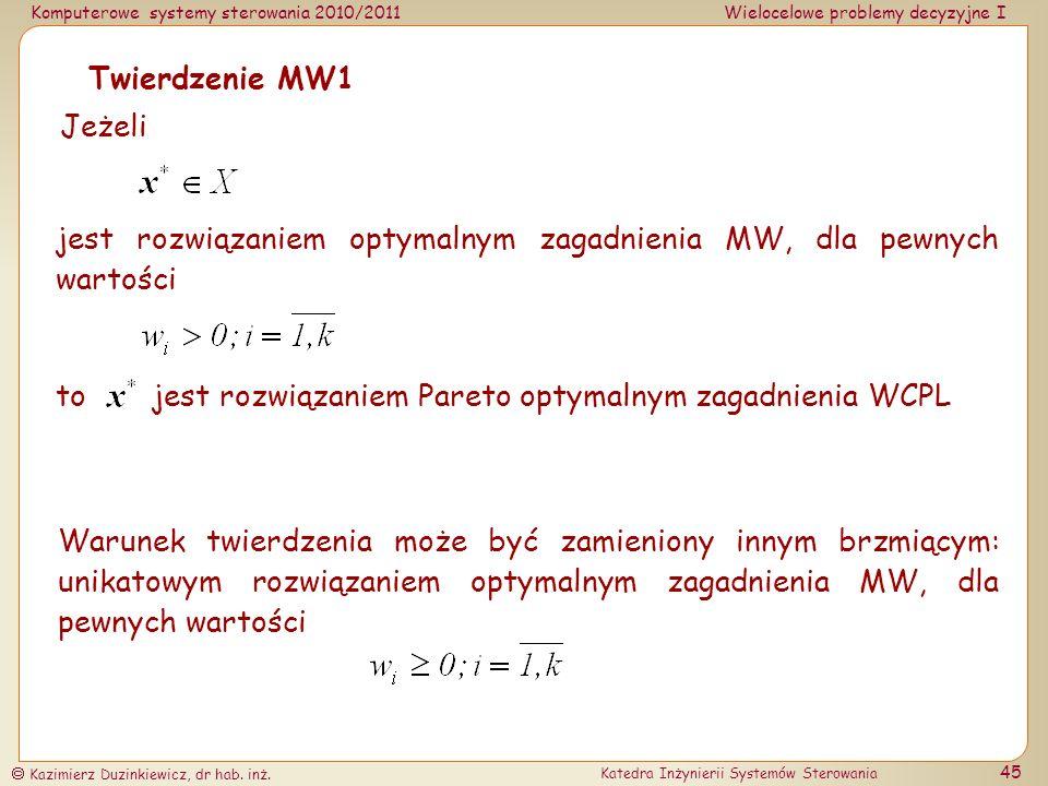 Twierdzenie MW1 Jeżeli. jest rozwiązaniem optymalnym zagadnienia MW, dla pewnych wartości. to.