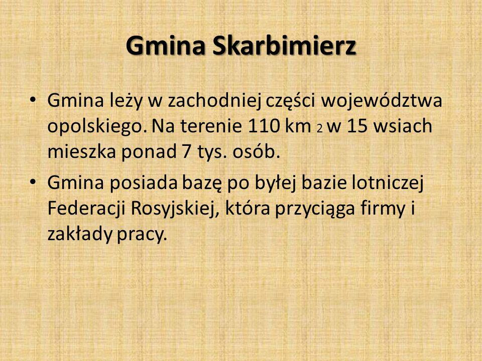 Gmina Skarbimierz Gmina leży w zachodniej części województwa opolskiego. Na terenie 110 km 2 w 15 wsiach mieszka ponad 7 tys. osób.