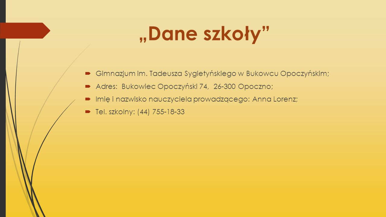 """""""Dane szkoły Gimnazjum im. Tadeusza Sygietyńskiego w Bukowcu Opoczyńskim; Adres: Bukowiec Opoczyński 74, 26-300 Opoczno;"""