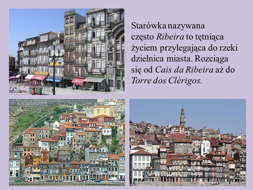 Starówka nazywana często Ribeira to tętniąca życiem przylegająca do rzeki dzielnica miasta.