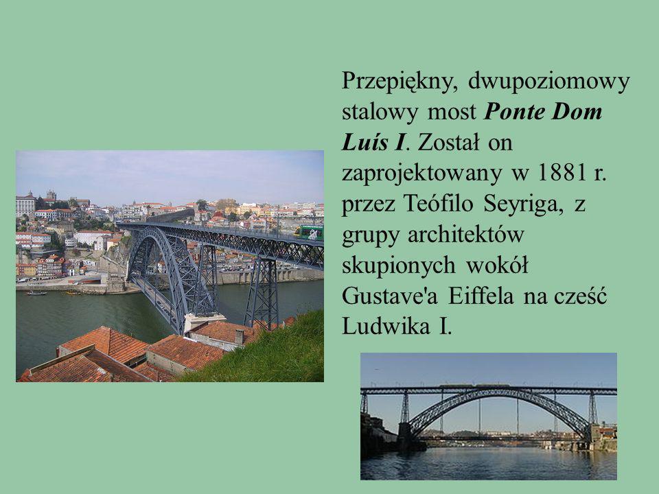 Przepiękny, dwupoziomowy stalowy most Ponte Dom Luís I