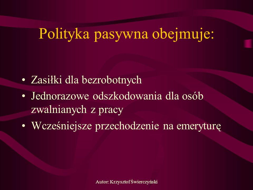 Polityka pasywna obejmuje:
