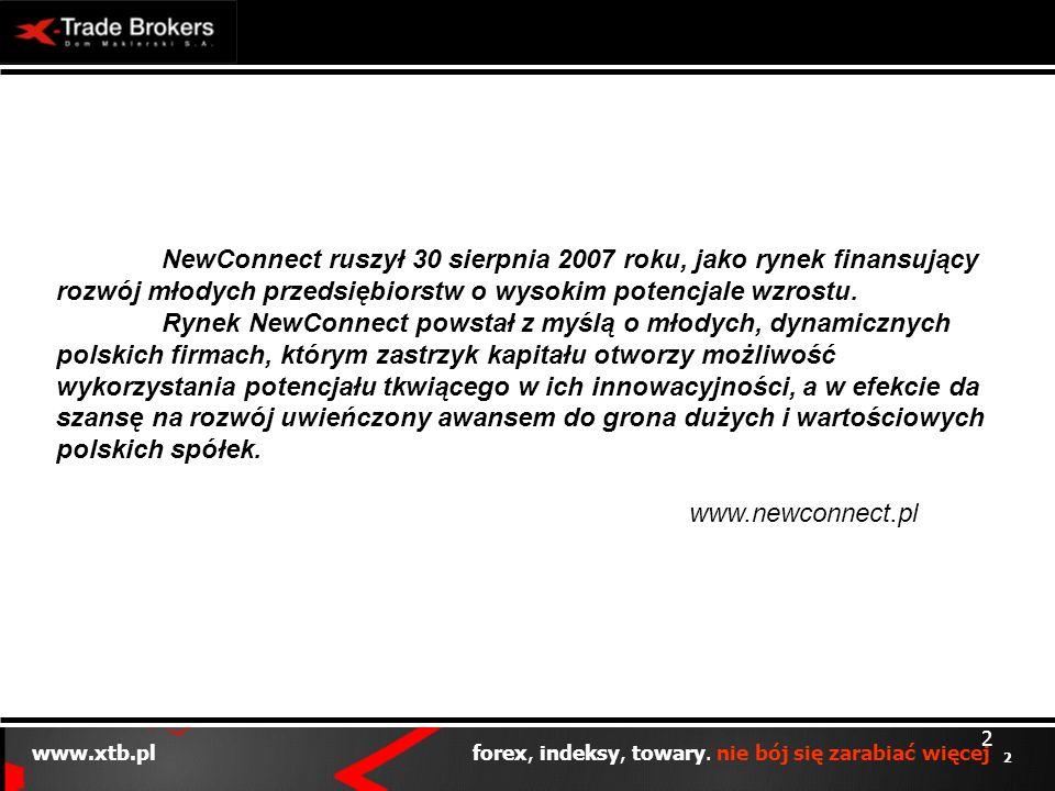 NewConnect ruszył 30 sierpnia 2007 roku, jako rynek finansujący rozwój młodych przedsiębiorstw o wysokim potencjale wzrostu.
