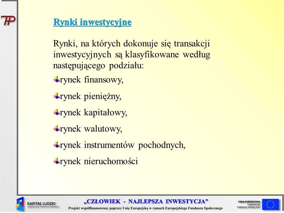 Rynki inwestycyjne Rynki, na których dokonuje się transakcji inwestycyjnych są klasyfikowane według.