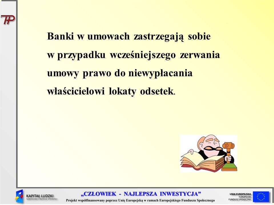 Banki w umowach zastrzegają sobie w przypadku wcześniejszego zerwania umowy prawo do niewypłacania właścicielowi lokaty odsetek.
