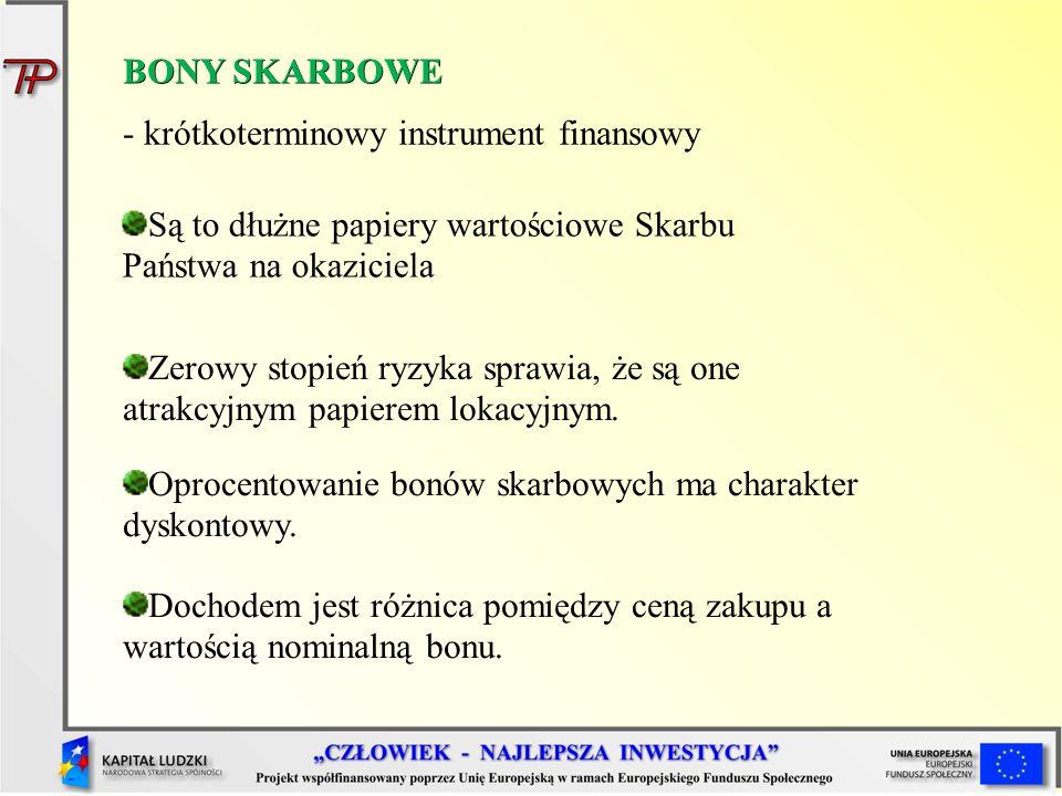 BONY SKARBOWE - krótkoterminowy instrument finansowy. Są to dłużne papiery wartościowe Skarbu Państwa na okaziciela.