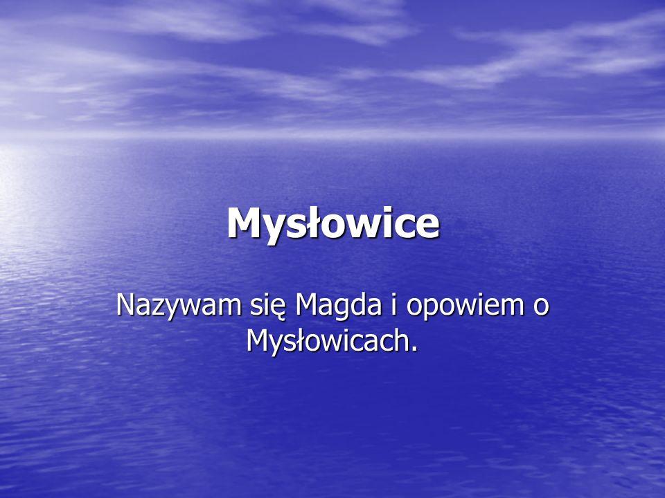 Nazywam się Magda i opowiem o Mysłowicach.