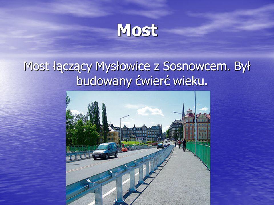Most łączący Mysłowice z Sosnowcem. Był budowany ćwierć wieku.