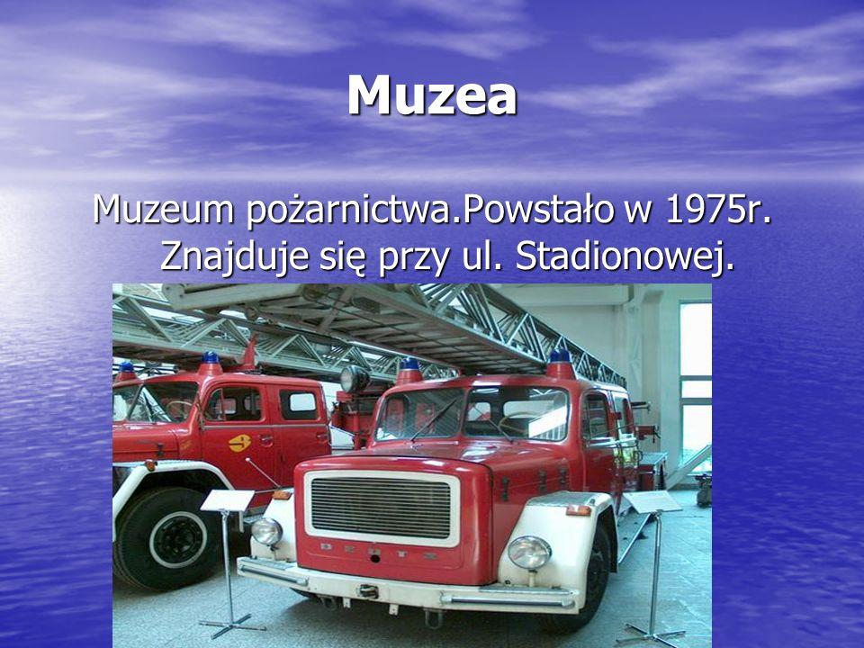 Muzea Muzeum pożarnictwa.Powstało w 1975r. Znajduje się przy ul. Stadionowej.