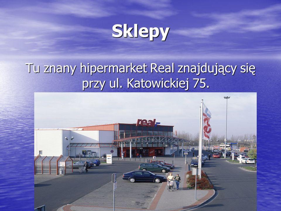 Tu znany hipermarket Real znajdujący się przy ul. Katowickiej 75.