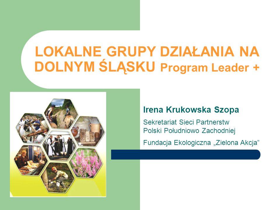 LOKALNE GRUPY DZIAŁANIA NA DOLNYM ŚLĄSKU Program Leader +