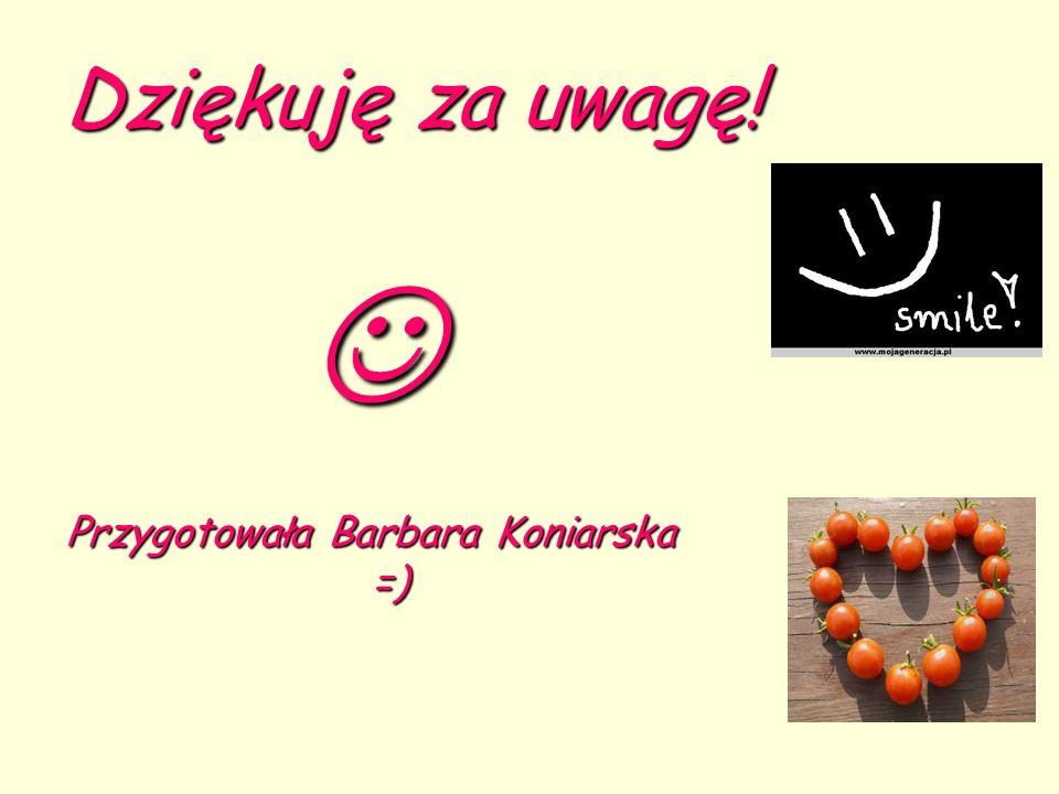 Przygotowała Barbara Koniarska =)