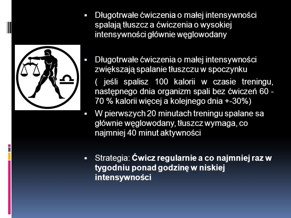 Długotrwałe ćwiczenia o małej intensywności spalają tłuszcz a ćwiczenia o wysokiej intensywności głównie węglowodany