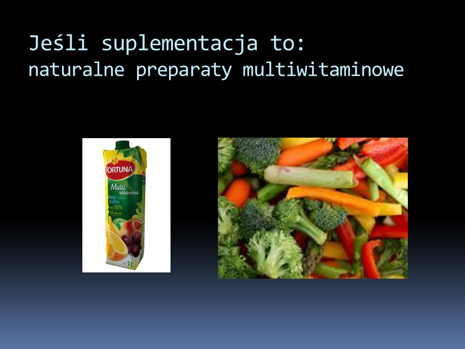 Jeśli suplementacja to: naturalne preparaty multiwitaminowe