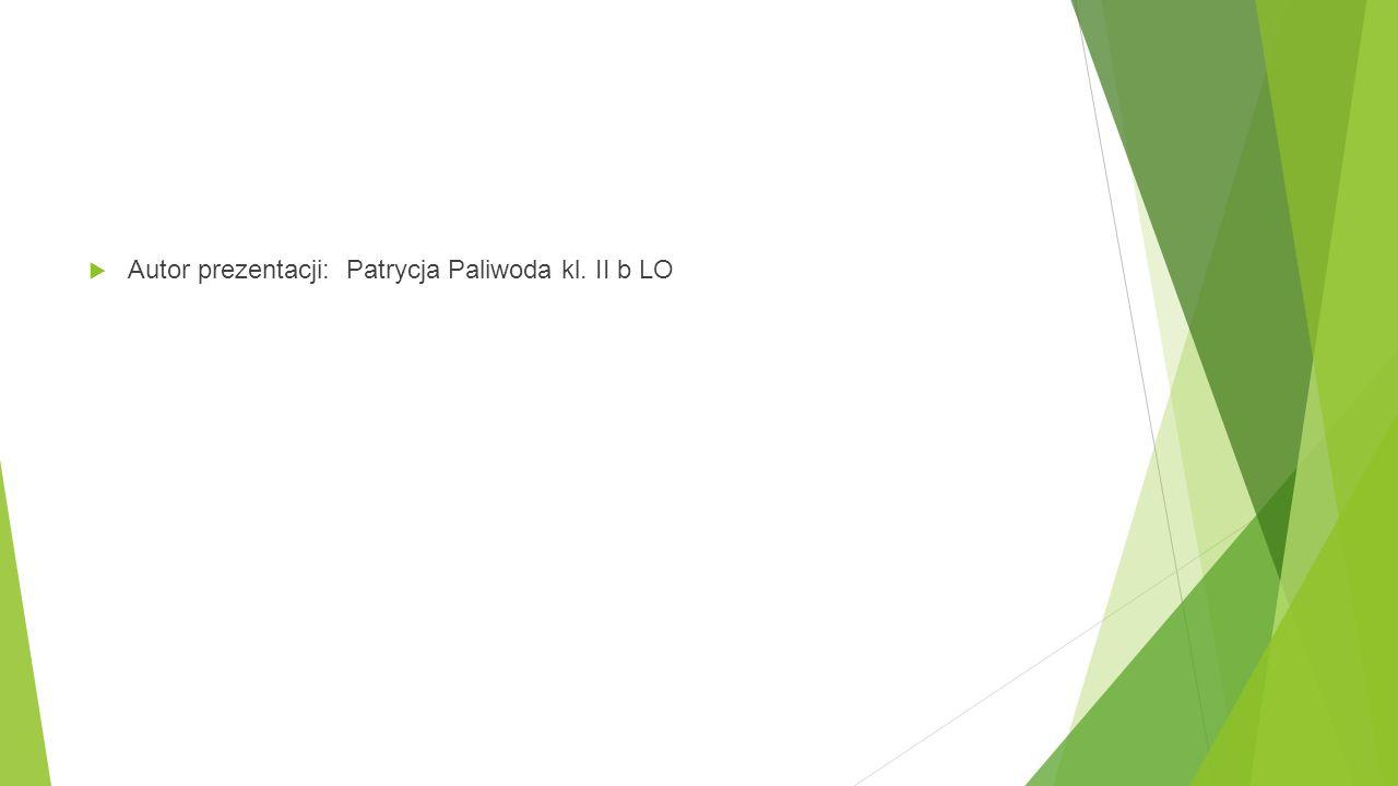 Autor prezentacji: Patrycja Paliwoda kl. II b LO
