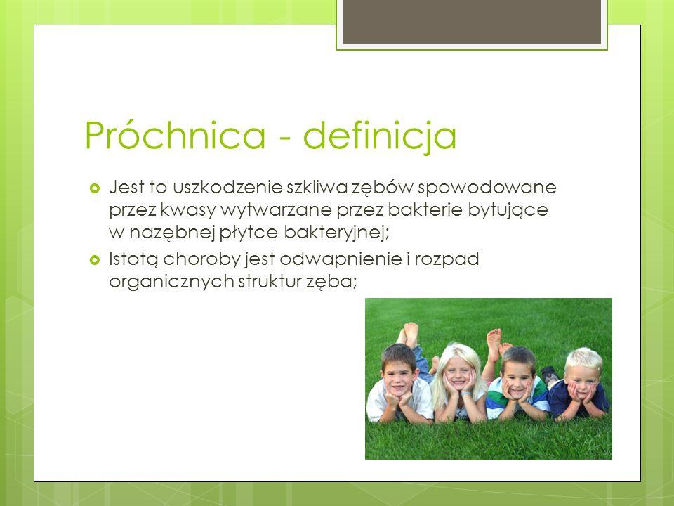 Próchnica - definicja Jest to uszkodzenie szkliwa zębów spowodowane przez kwasy wytwarzane przez bakterie bytujące w nazębnej płytce bakteryjnej;