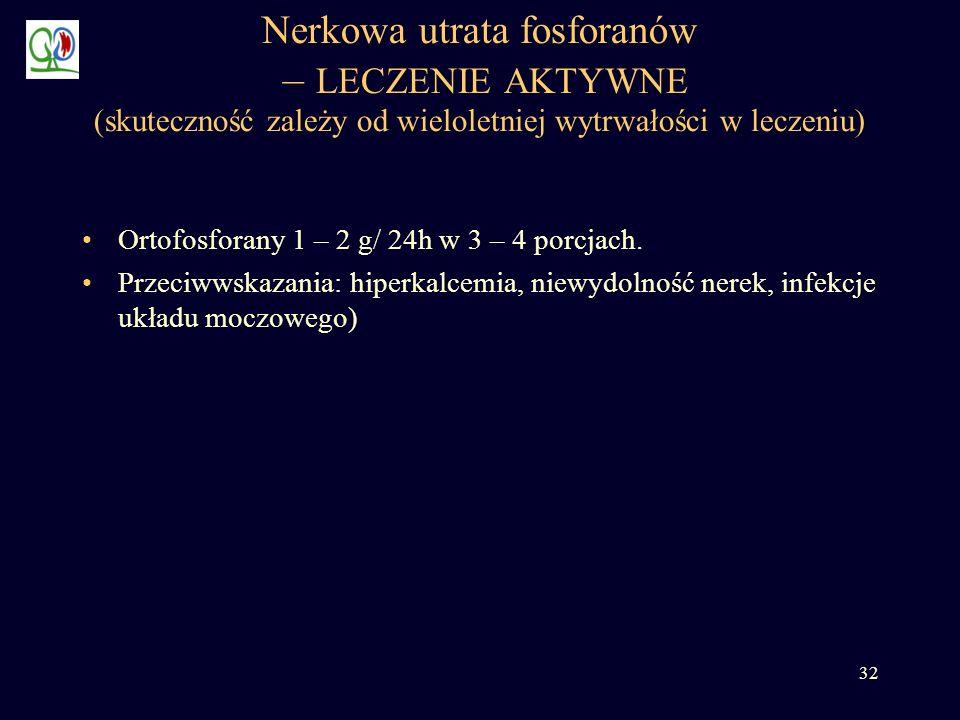 Nerkowa utrata fosforanów – LECZENIE AKTYWNE (skuteczność zależy od wieloletniej wytrwałości w leczeniu)