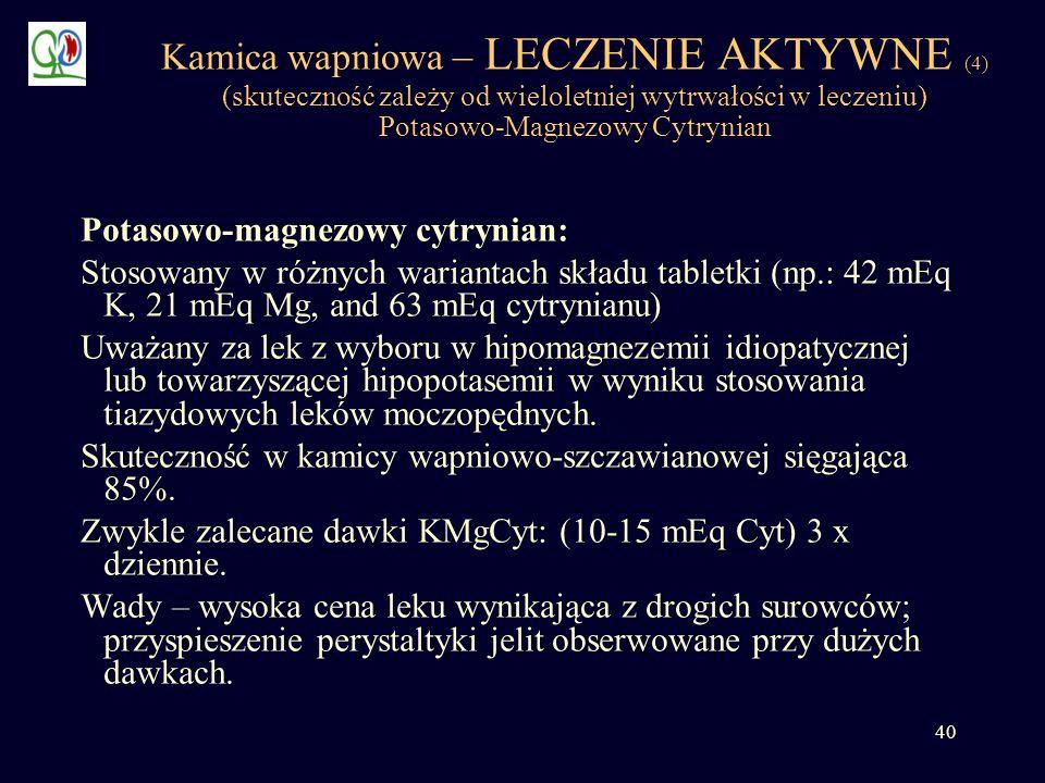 Kamica wapniowa – LECZENIE AKTYWNE (4) (skuteczność zależy od wieloletniej wytrwałości w leczeniu) Potasowo-Magnezowy Cytrynian