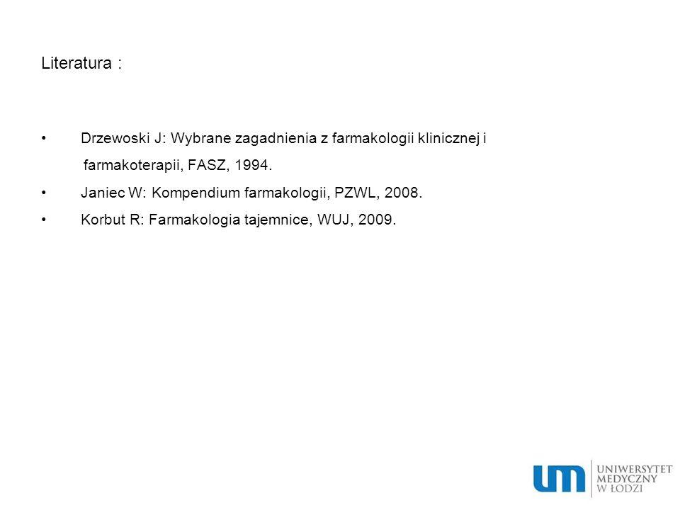 Literatura : Drzewoski J: Wybrane zagadnienia z farmakologii klinicznej i. farmakoterapii, FASZ, 1994.