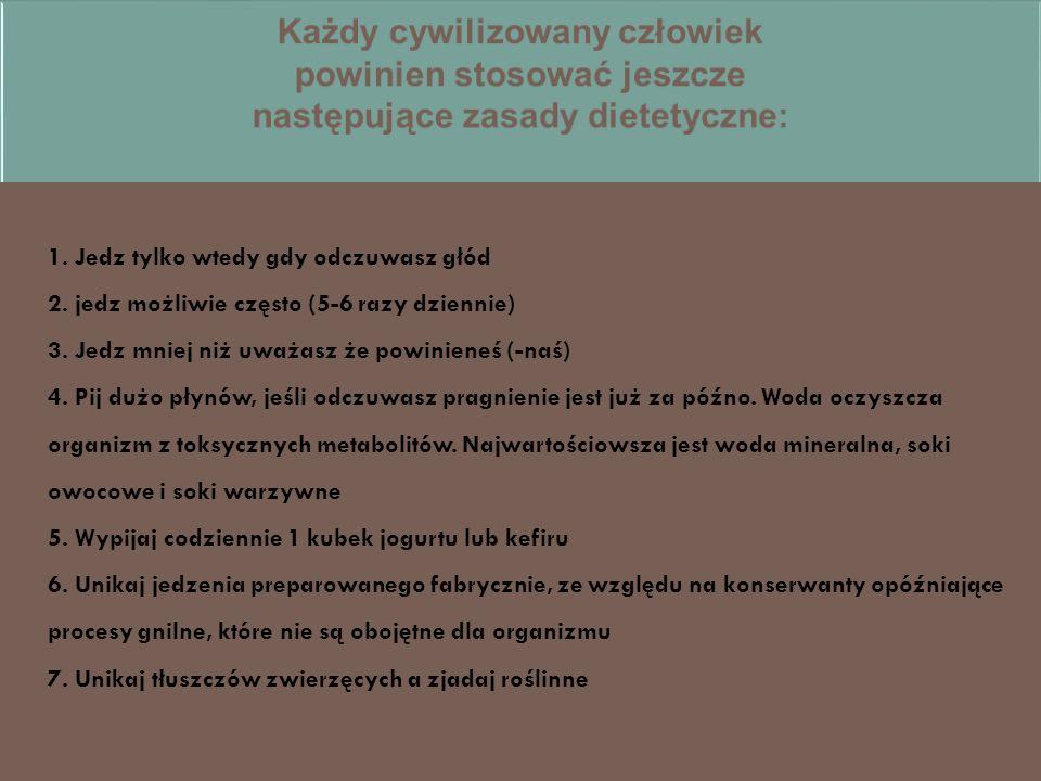 Każdy cywilizowany człowiek powinien stosować jeszcze następujące zasady dietetyczne: