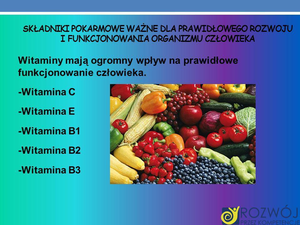 Składniki pokarmowe ważne dla prawidłowego rozwoju i funkcjonowania organizmu CZŁOWIEKA