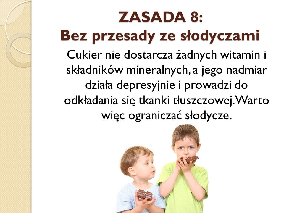 ZASADA 8: Bez przesady ze słodyczami