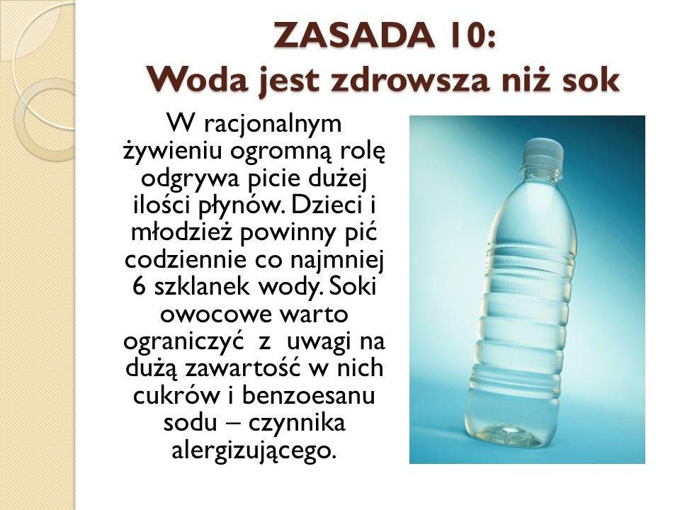 ZASADA 10: Woda jest zdrowsza niż sok