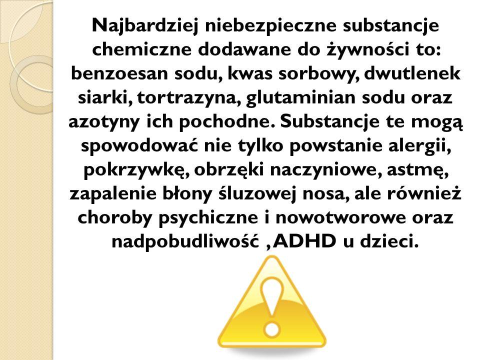 Najbardziej niebezpieczne substancje chemiczne dodawane do żywności to: benzoesan sodu, kwas sorbowy, dwutlenek siarki, tortrazyna, glutaminian sodu oraz azotyny ich pochodne.