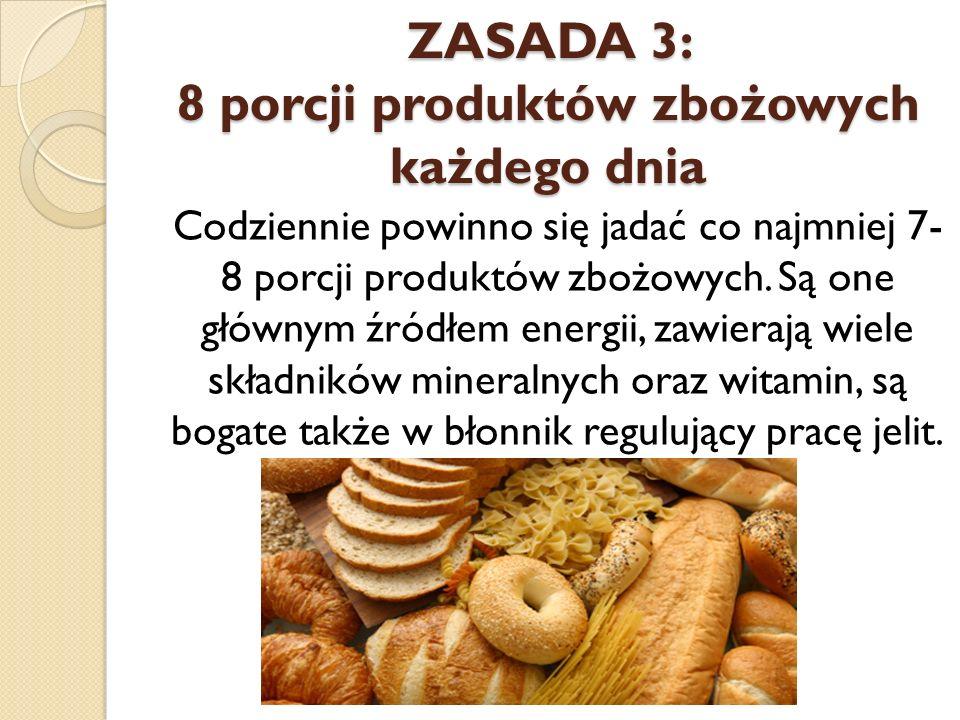 ZASADA 3: 8 porcji produktów zbożowych każdego dnia