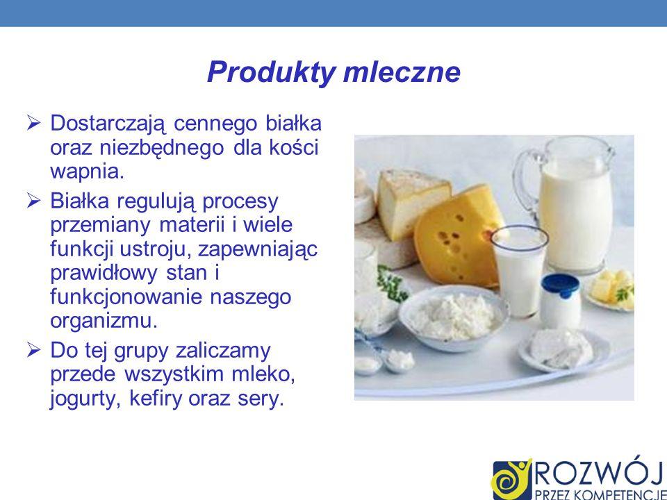 Produkty mleczne Dostarczają cennego białka oraz niezbędnego dla kości wapnia.
