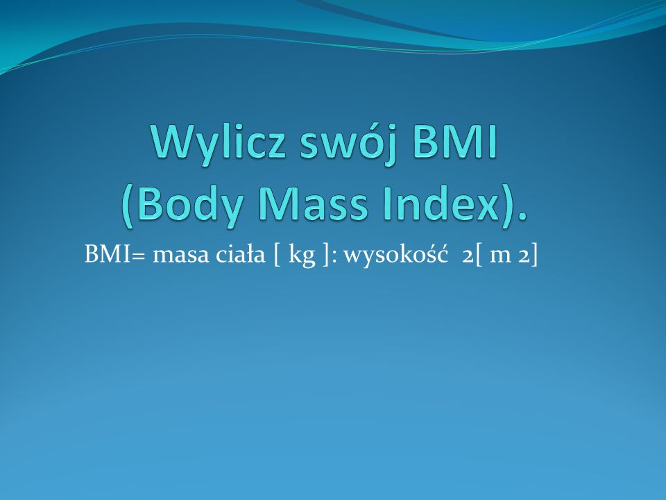 Wylicz swój BMI (Body Mass Index).
