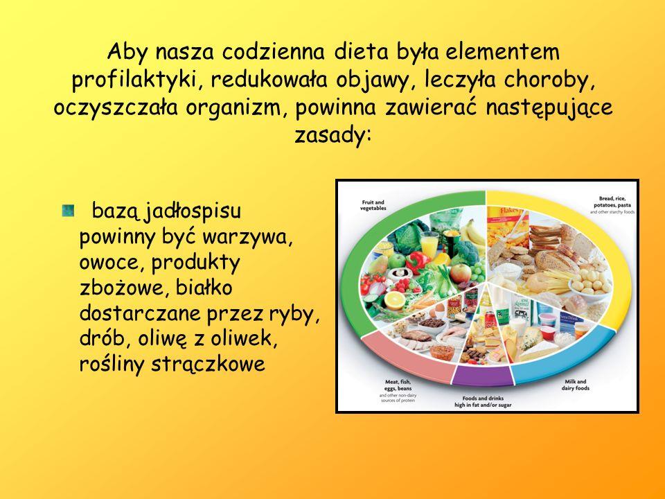 Aby nasza codzienna dieta była elementem profilaktyki, redukowała objawy, leczyła choroby, oczyszczała organizm, powinna zawierać następujące zasady: