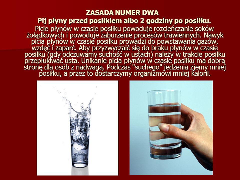 Pij płyny przed posiłkiem albo 2 godziny po posiłku.