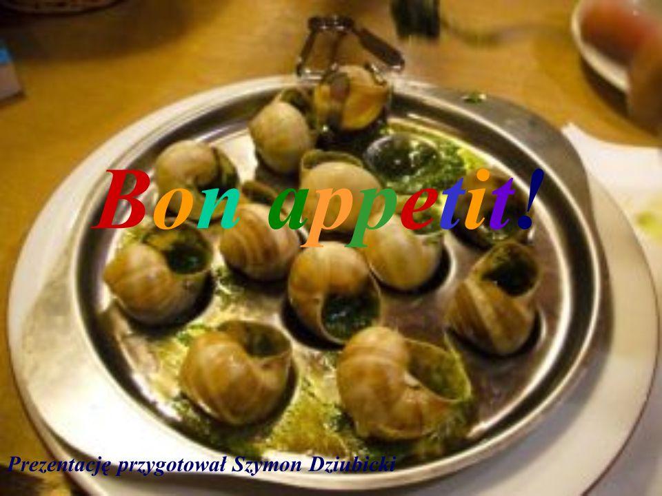 Bon appetit! Prezentację przygotował Szymon Dziubicki