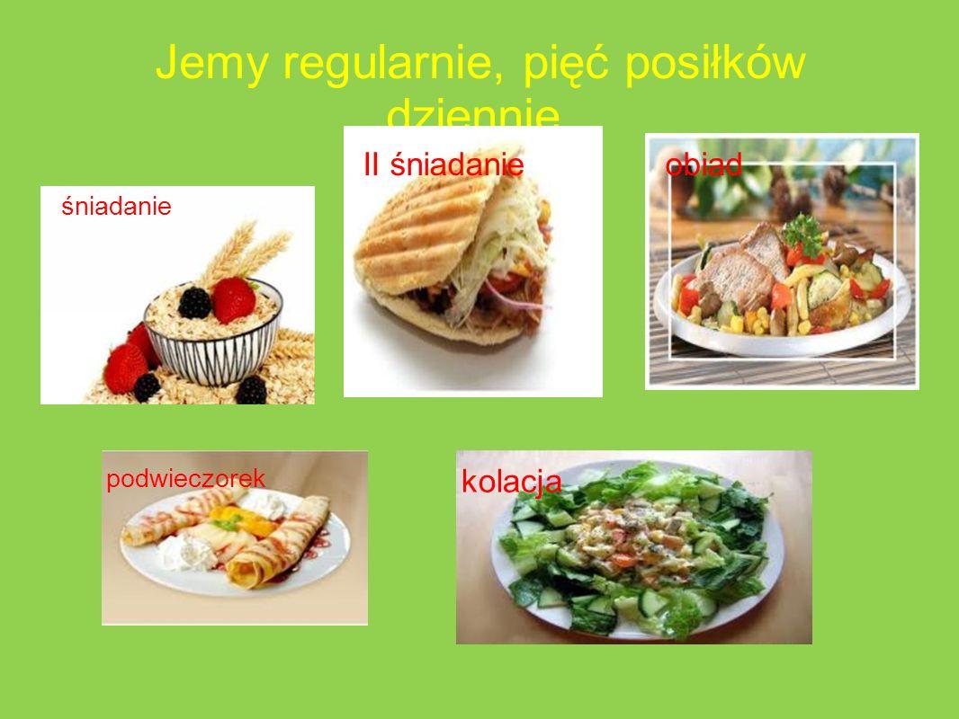 Jemy regularnie, pięć posiłków dziennie.